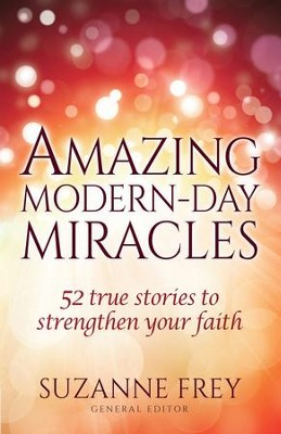 Amazing Modern-Day Miracles: 52 True Stories to Strengthen Your Faith - eBook  -     By: Suzanne Frey