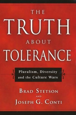 The Truth About Tolerance: Pluralism, Diversity, and the Culture Wars  -     By: Brad Stetson, Joseph G. Conti