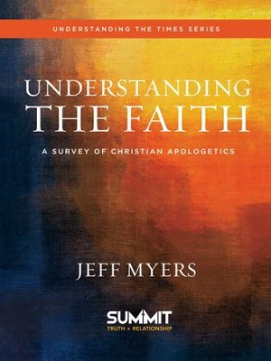 Understanding the Faith: A Survey of Christian Apologetics - eBook  -     By: Jeff Myers