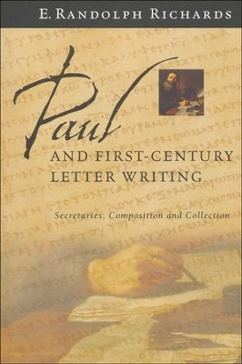 Paul and First-Century Letter Writing: Secretaries, Composition and Collection  -     By: E. Randolph Richards