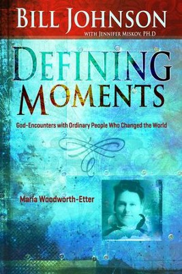 Defining Moments: Maria Woodworth Etter - eBook  -     By: Bill Johnson