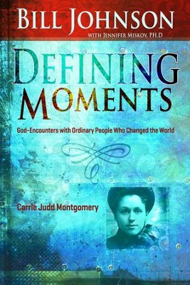 Defining Moments: Carrie Judd Montgomery - eBook  -     By: Bill Johnson