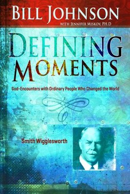 Defining Moments: Smith Wigglesworth - eBook  -     By: Bill Johnson