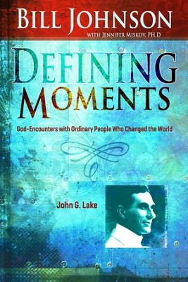 Defining Moments: John G Lake - eBook  -     By: Bill Johnson
