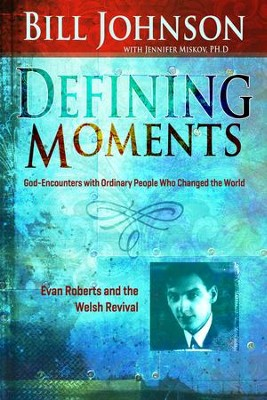 Defining Moments: Evan Roberts And The Welsh Revival - eBook  -     By: Bill Johnson