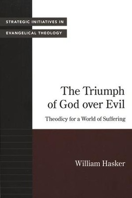 The Triumph of God Over Evil: Theodicy for a World of Suffering  -     By: William Hasker