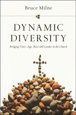 Dynamic Diversity: Bridging Class, Age, Race and Gender in the Church  -     By: Bruce Milne