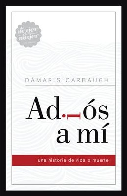 Adios a mi: Una historia de vida o muerte - eBook  -     By: Dámaris Carbaugh