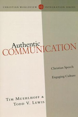 Authentic Communication: Christian Speech Engaging Culture  -     By: Tim Muehlhoff, Todd V. Lewis
