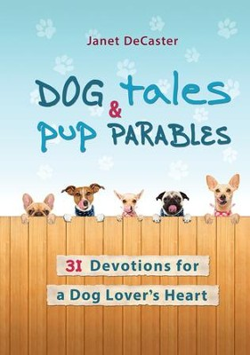 Dog Tales & Pup Parables: 31 Devotions for a Dog Lover's Heart - eBook  -     By: Janet DeCaster Perrin