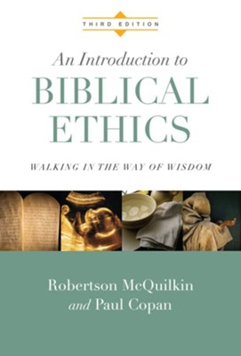 An Introduction to Biblical Ethics: Walking in the Way of Wisdom, Third Edition  -     By: Robertson McQuilkin, Paul Copan