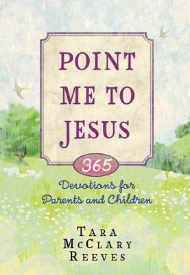 Point Me to Jesus: 365 Devotions for Parents to Read to Their Children - eBook  -     By: Tara McClary Reeves