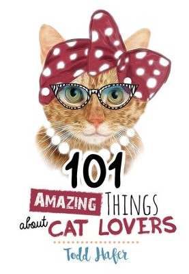 101 Amazing Things About Cat Lovers - eBook  -     By: Todd Hafer