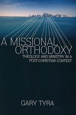 A Missional Orthodoxy: Theology and Ministry in a Post-Christian Context  -     By: Gary Tyra