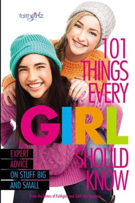 101 Things Every Girl Should Know: Expert Advice on Stuff Big and Small - eBook  -     By: From the Editors of Faithgirlz!