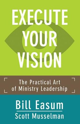 Execute Your Vision: The Practical Art of Ministry Leadership - eBook  -     By: Bill Easum, Scott Musselman