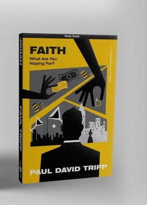 Faith: What Are You Hoping For? Study Guide  -     By: Paul Tripp