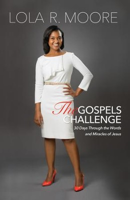 The Gospels Challenge: 30 Days Through the Words and Miracles of Jesus - eBook  -     By: Lola R. Moore