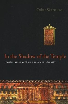 In the Shadow of the Temple: Jewish Influences on Early Christianity  -     By: Oskar Skarsaune