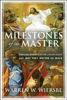 Milestones of the Master: Crucial Events in the Life of Jesus and Why They Matter So Much - eBook  -     By: Warren W. Wiersbe