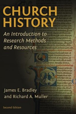 Church History: An Introduction to Research Methods and Resources - eBook  -     By: James E. Bradley, Richard A. Muller