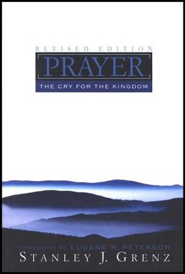Prayer: The Cry for the Kingdom, revised edition  -     By: Stanley J. Grenz