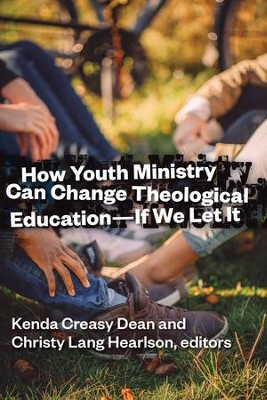 How Youth Ministry Can Change Theological Education - If We Let It - eBook  -     By: Kenda Creasy Dean