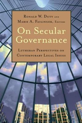 On Secular Governance: Lutheran Perspectives on Contemporary Legal Issues - eBook  -     By: Ronald W. Duty, Marie A. Failinger