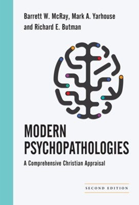 Modern Psychopathologies: A Comprehensive Christian Appraisal / Revised  -     By: Barrett W. McRay, Mark A. Yarhouse, Richard E. Butman