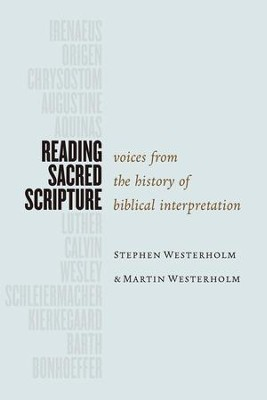 Reading Sacred Scripture: Voices from the History of Biblical Interpretation - eBook  -     By: Stephen Westerholm, Martin Westerholm