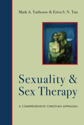 Sexuality and Sex Therapy: A Comprehensive Christian Appraisal  -     By: Mark A. Yarhouse, Erica S.N. Tan