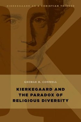 Kierkegaard and the Paradox of Religious Diversity - eBook  -     By: George B. Connell