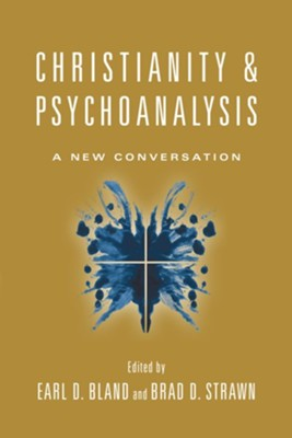 Christianity and Psychoanalysis: A New Conversation  -     Edited By: Earl D. Bland, Brad D. Strawn