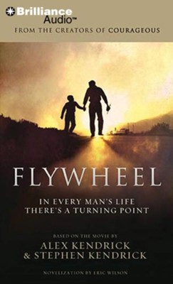Flywheel: In Every Man's Life There's a Turning Point - unabridged audiobook on CD  -     Narrated By: Eric Wilson     By: Alex Kendrick, Stephen Kendrick