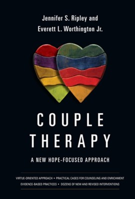 Couple Therapy: A New Hope-Focused Approach   -     By: Jennifer S. Ripley, Everett L. Worthington Jr.