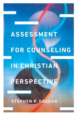 Assessment for Counseling in Christian Perspective  -     By: Stephen P. Greggo