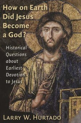 How on Earth Did Jesus Become a God? Historical Questions about Earliest Devotion to Jesus  -     By: Larry W. Hurtado