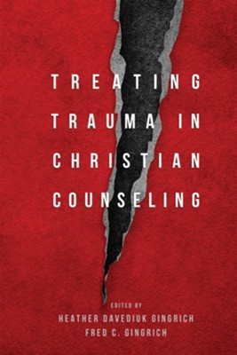 Treating Trauma in Christian Counseling  -     By: Heather Davediuk Gingrich, Fred C. Gingrich