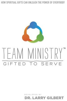 Team Ministry: Gifted to Serve: How Spiritual Gifts Can Release the Power of Everybody - eBook  -     By: Larry Gilbert