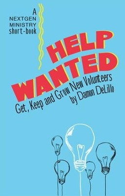 Help Wanted: Get, Keep & Grow New Volunteers - eBook  -     By: Damon DeLillo