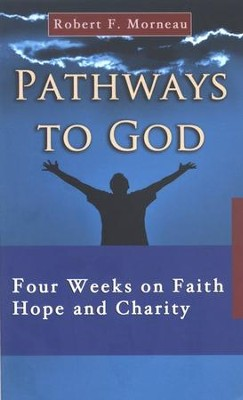 Pathways to God: Four Weeks on Faith, Hope, and Charity   -     By: Robert F. Morneau