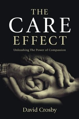 The Care Effect: Unleashing the Power of Compassion - eBook  -     By: David Crosby