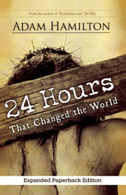 24 Hours That Changed the World - Expanded Edition  -     By: Adam Hamilton
