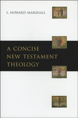A Concise New Testament Theology  -     By: I. Howard Marshall