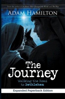The Journey: Walking the Road to Bethlehem, Expanded Edition  -     By: Adam Hamilton