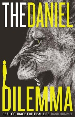 The Daniel Dilemma: Real Courage for Real Life - eBook  -     By: Rand Hummel
