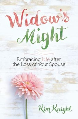 Widow's Might: Finding Peace and Purpose after the Loss of Your Spouse - eBook  -     By: Kim Knight