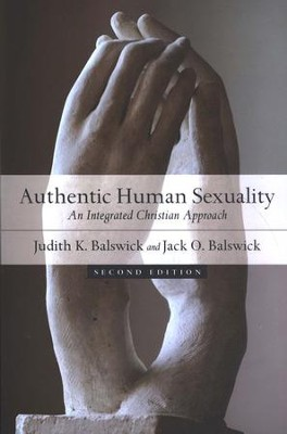 Authentic Human Sexuality: An Integrated Christian Approach  -     By: Judith K. Balswick, Jack O. Balswick