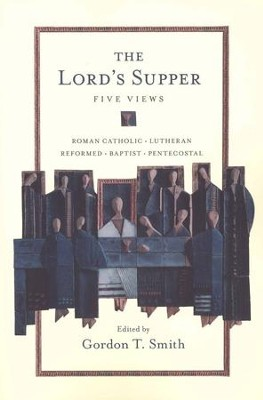 The Lord's Supper: Five Views  -     By: Gordon T. Smith