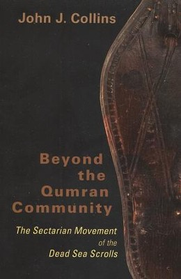 Beyond the Qumran Community: The Sectarian Movement of the Dead Sea Scrolls  -     By: John J. Collins
